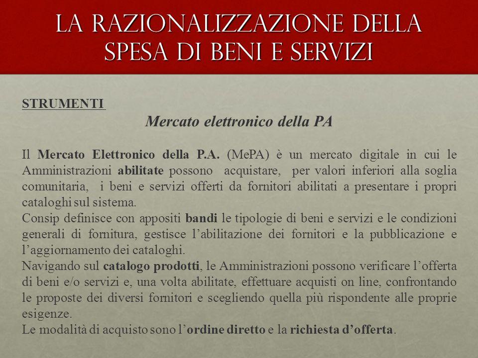 La Razionalizzazione della spesa di beni e servizi STRUMENTI Mercato elettronico della PA Il Mercato Elettronico della P.A.