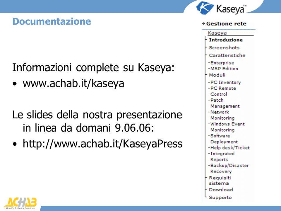 Documentazione Informazioni complete su Kaseya: www.achab.it/kaseya Le slides della nostra presentazione in linea da domani 9.06.06: http://www.achab.