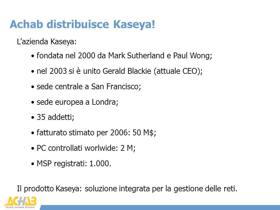 Lazienda Kaseya: Achab distribuisce Kaseya! fondata nel 2000 da Mark Sutherland e Paul Wong; nel 2003 si è unito Gerald Blackie (attuale CEO); sede ce