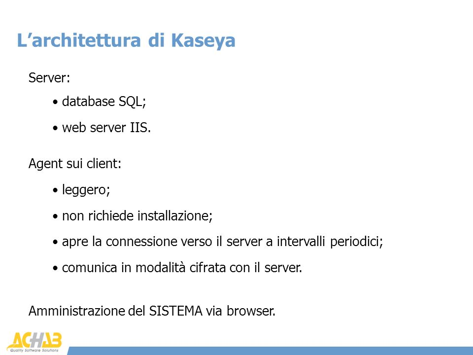 Server: Larchitettura di Kaseya database SQL; web server IIS.