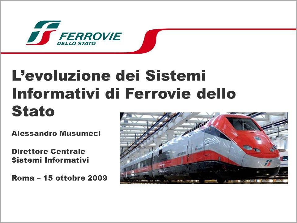 Levoluzione dei Sistemi Informativi di Ferrovie dello Stato Alessandro Musumeci Direttore Centrale Sistemi Informativi Roma – 15 ottobre 2009
