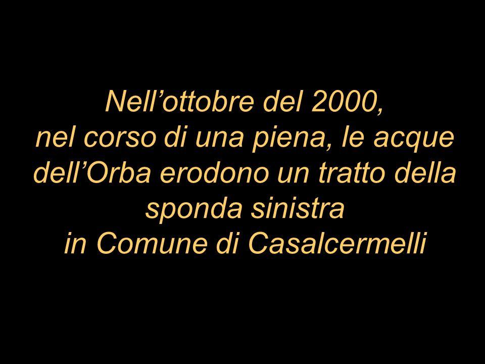 Nellottobre del 2000, nel corso di una piena, le acque dellOrba erodono un tratto della sponda sinistra in Comune di Casalcermelli