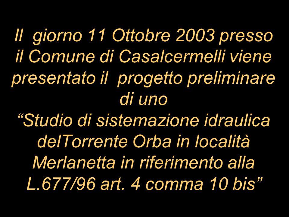 Il giorno 11 Ottobre 2003 presso il Comune di Casalcermelli viene presentato il progetto preliminare di uno Studio di sistemazione idraulica delTorren
