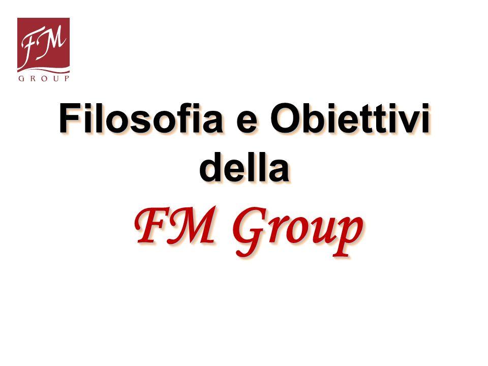 Filosofia e Obiettivi della FM Group Filosofia e Obiettivi della FM Group