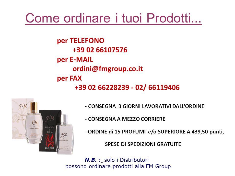 per TELEFONO +39 02 66107576 per E-MAIL ordini@fmgroup.co.it per FAX +39 02 66228239 - 02/ 66119406 - CONSEGNA 3 GIORNI LAVORATIVI DALLORDINE - CONSEG