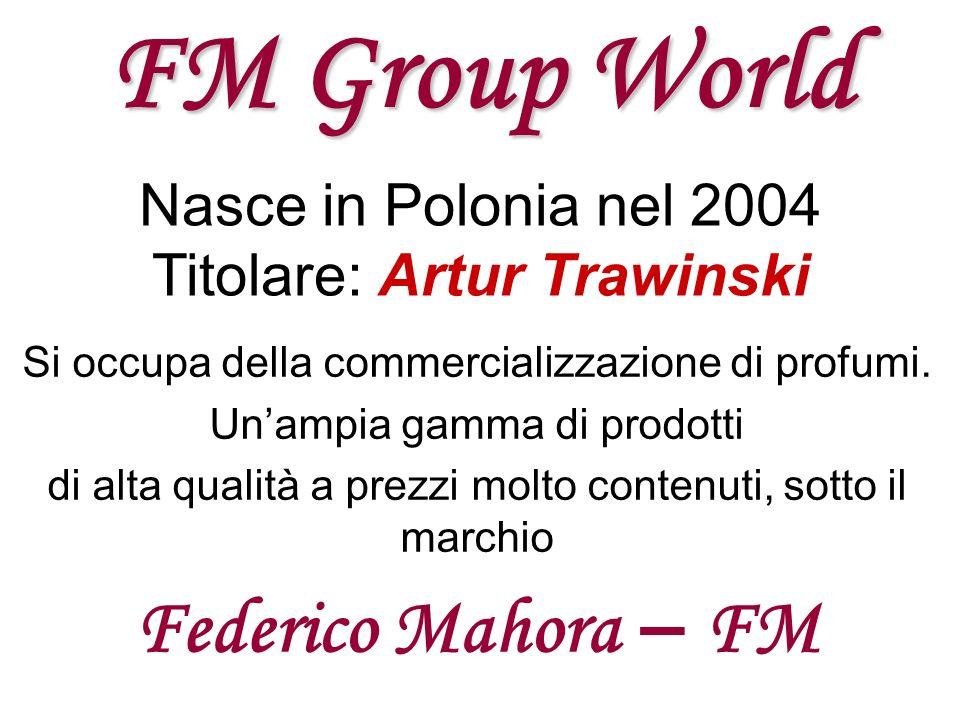 FM Group World Nasce in Polonia nel 2004 Titolare: Artur Trawinski Si occupa della commercializzazione di profumi. Unampia gamma di prodotti di alta q
