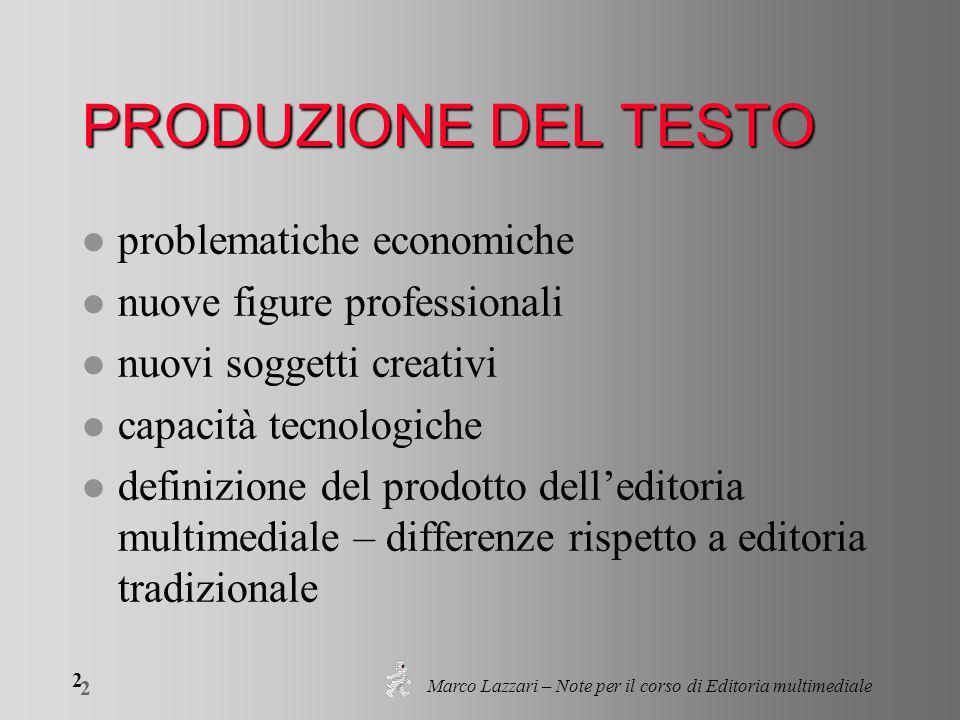 Marco Lazzari – Note per il corso di Editoria multimediale 3 3 Editoria su CD l informatica in editoria per stampa su carta l editoria su CD come fase di passaggio verso il web l testo nato e pubblicato come digitale l palestra duso di programmi autore l prime esperienze dei programmatori multimediali