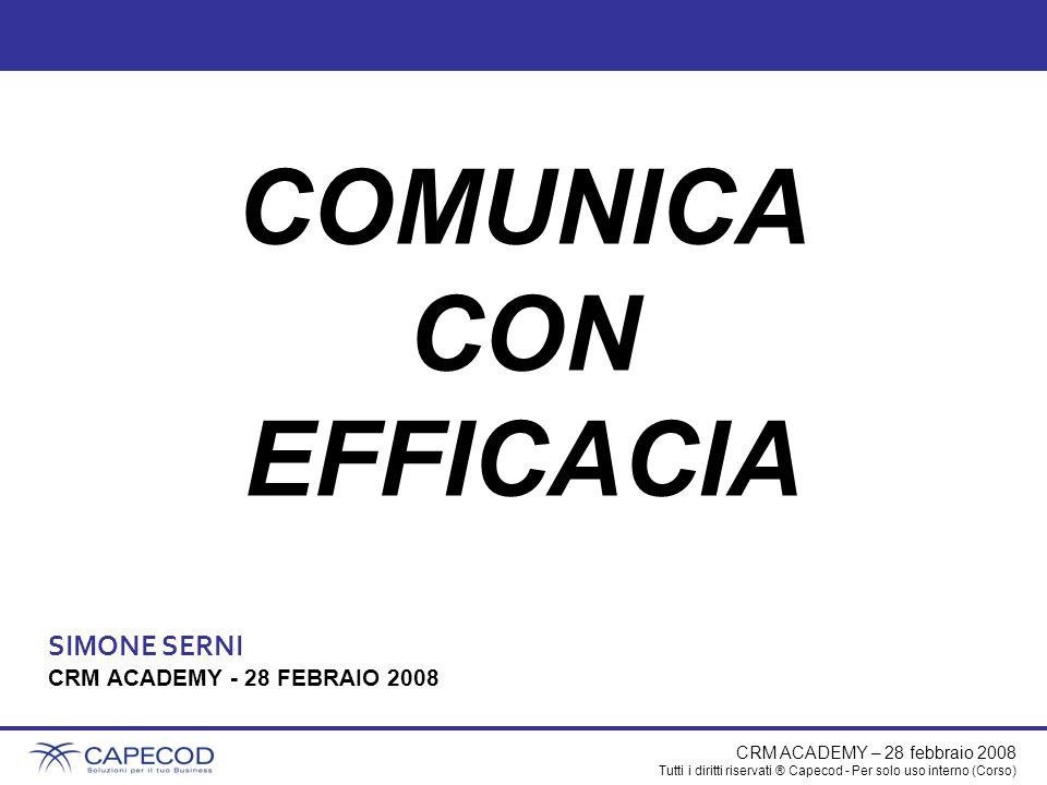 CRM ACADEMY – 28 febbraio 2008 Tutti i diritti riservati ® Capecod - Per solo uso interno (Corso) Clienti Leads Enti locali Pubblico generico … Soci Dipendenti Collaboratori Org.