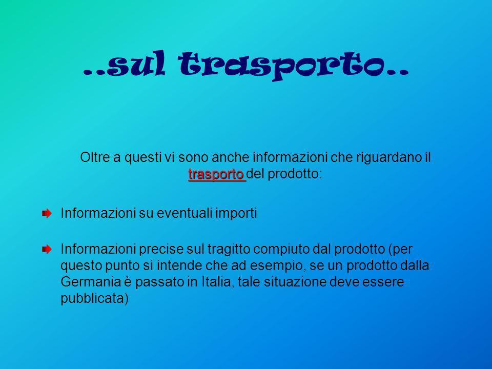 ..sul trasporto.. trasporto Oltre a questi vi sono anche informazioni che riguardano il trasporto del prodotto: Informazioni su eventuali importi Info