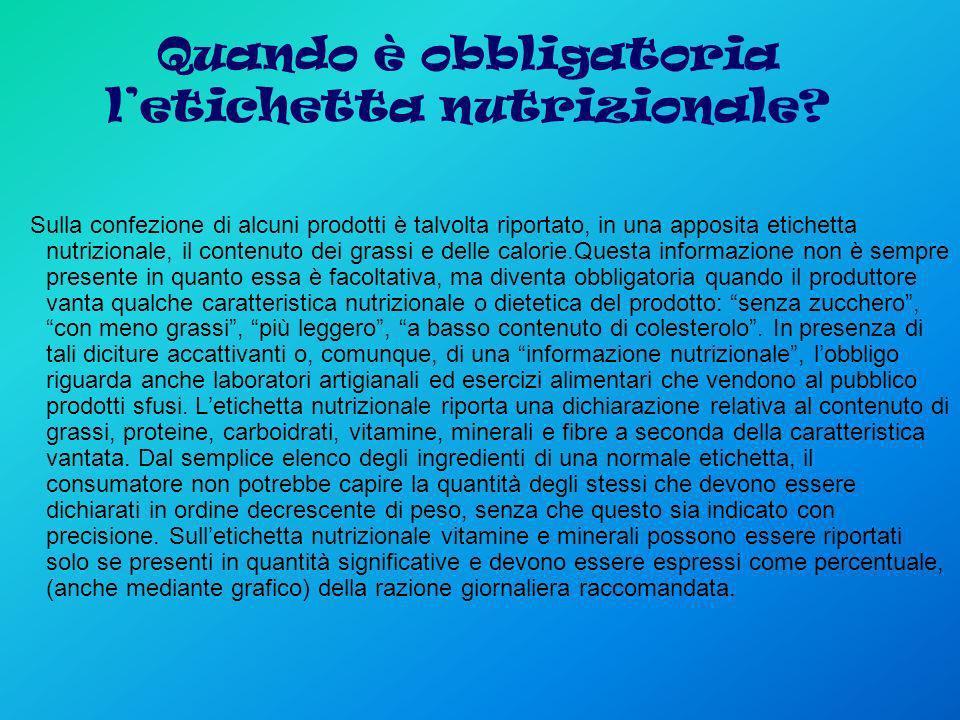 Quando è obbligatoria letichetta nutrizionale? Sulla confezione di alcuni prodotti è talvolta riportato, in una apposita etichetta nutrizionale, il co