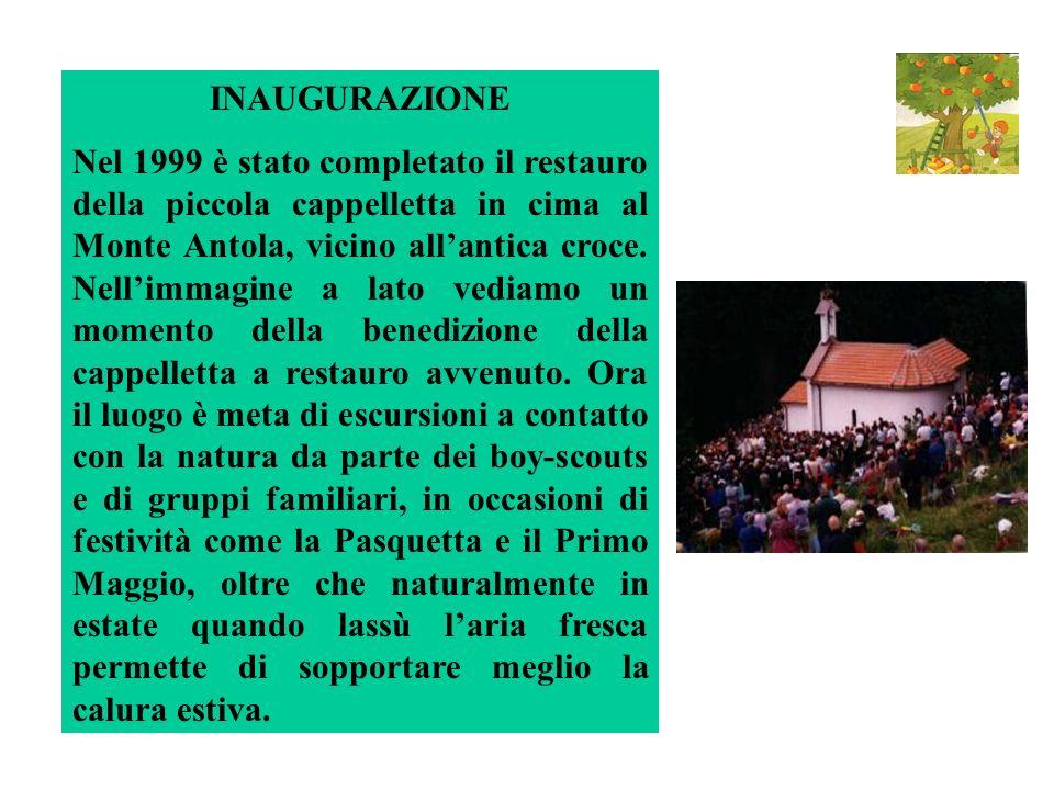 INAUGURAZIONE Nel 1999 è stato completato il restauro della piccola cappelletta in cima al Monte Antola, vicino allantica croce.