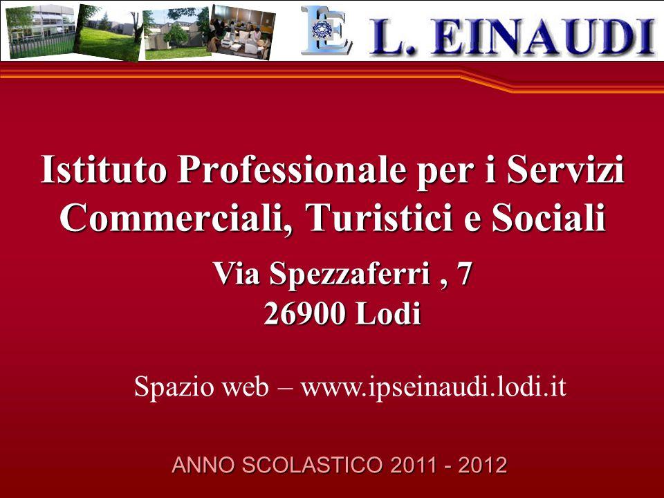 ANNO SCOLASTICO 2011 - 2012 Istituto Professionale per i Servizi Commerciali, Turistici e Sociali Via Spezzaferri, 7 26900 Lodi Spazio web – www.ipseinaudi.lodi.it