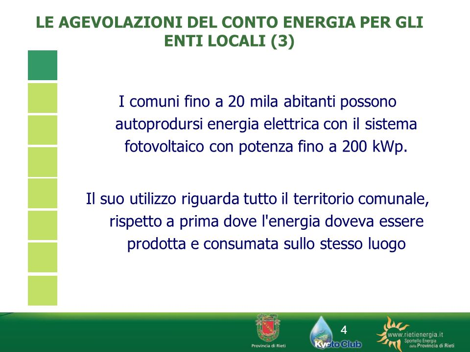 4 I comuni fino a 20 mila abitanti possono autoprodursi energia elettrica con il sistema fotovoltaico con potenza fino a 200 kWp. Il suo utilizzo rigu