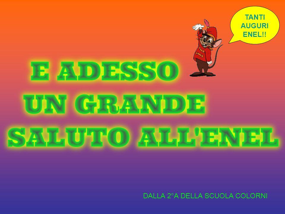 DALLA 2°A DELLA SCUOLA COLORNI TANTI AUGURI ENEL!!