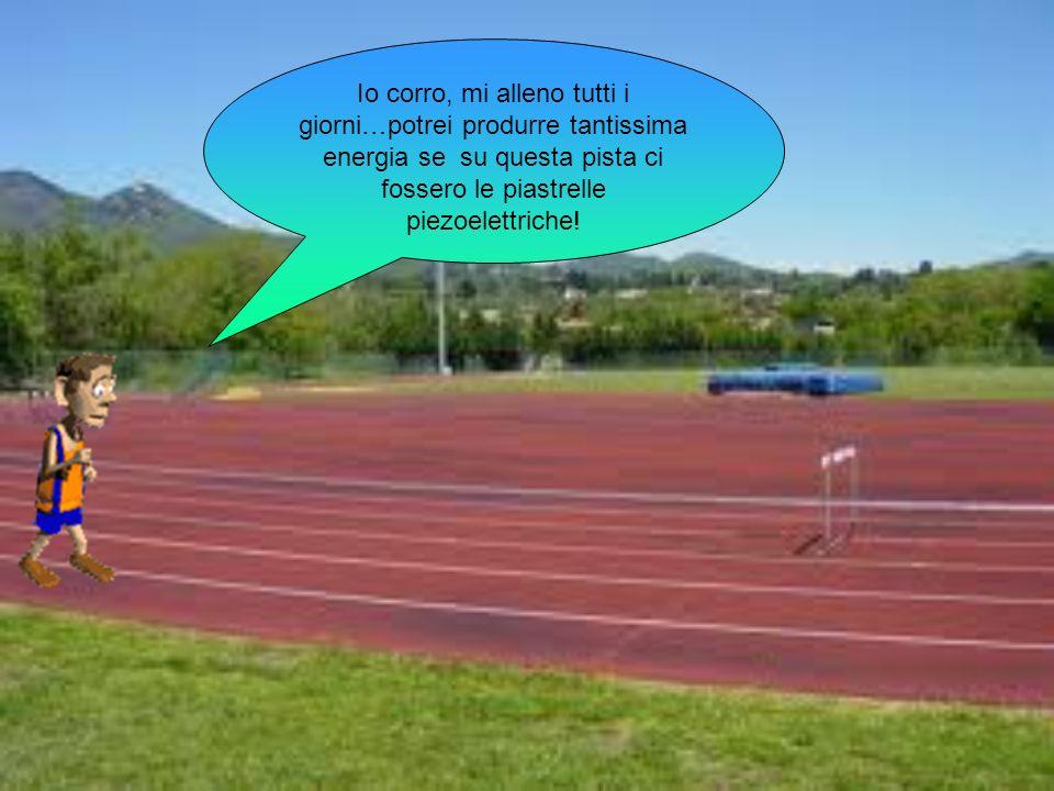 Io corro, mi alleno tutti i giorni…potrei produrre tantissima energia se su questa pista ci fossero le piastrelle piezoelettriche!