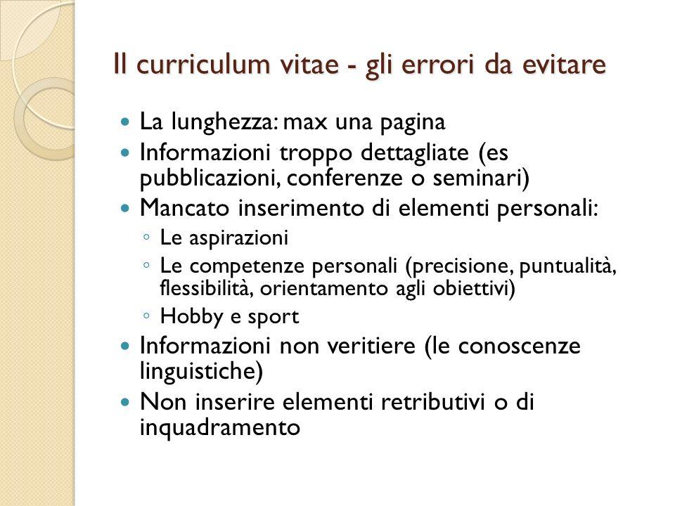 Il curriculum vitae - gli errori da evitare La lunghezza: max una pagina Informazioni troppo dettagliate (es pubblicazioni, conferenze o seminari) Man