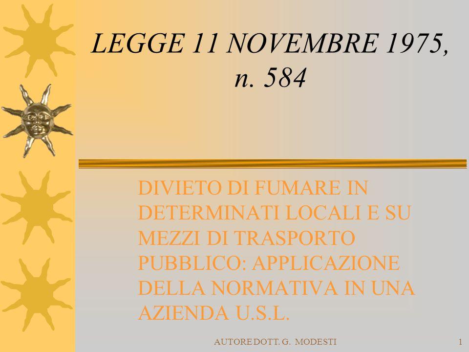 AUTORE DOTT. G. MODESTI1 LEGGE 11 NOVEMBRE 1975, n. 584 DIVIETO DI FUMARE IN DETERMINATI LOCALI E SU MEZZI DI TRASPORTO PUBBLICO: APPLICAZIONE DELLA N