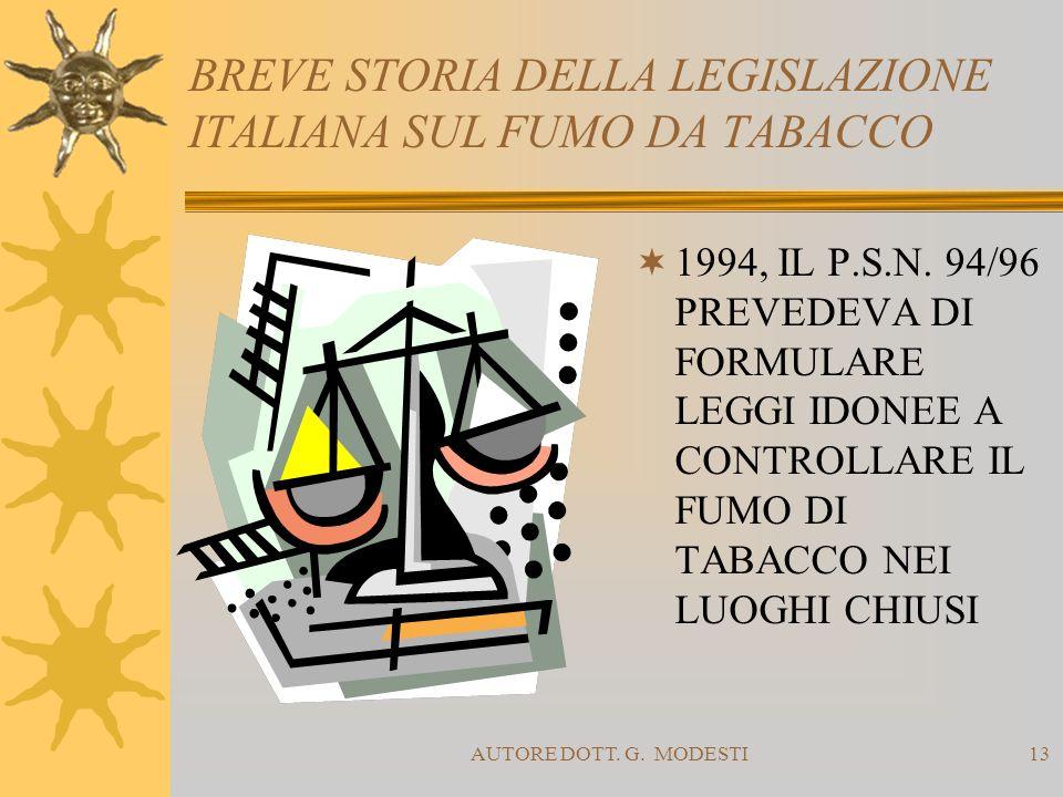 AUTORE DOTT. G. MODESTI13 BREVE STORIA DELLA LEGISLAZIONE ITALIANA SUL FUMO DA TABACCO 1994, IL P.S.N. 94/96 PREVEDEVA DI FORMULARE LEGGI IDONEE A CON