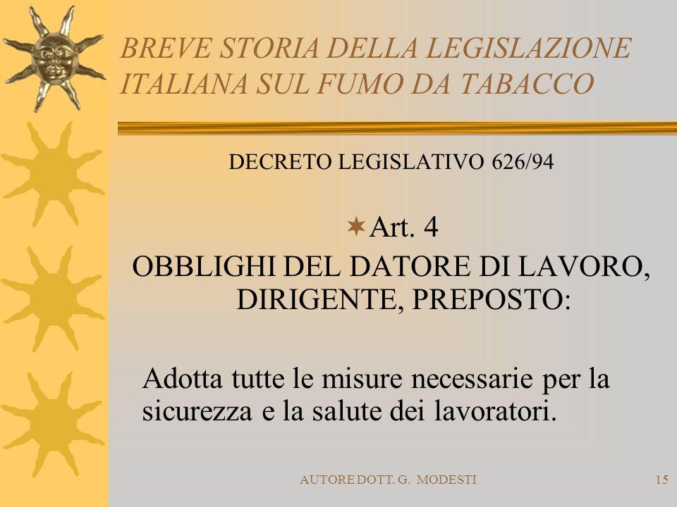 AUTORE DOTT. G. MODESTI15 BREVE STORIA DELLA LEGISLAZIONE ITALIANA SUL FUMO DA TABACCO DECRETO LEGISLATIVO 626/94 Art. 4 OBBLIGHI DEL DATORE DI LAVORO