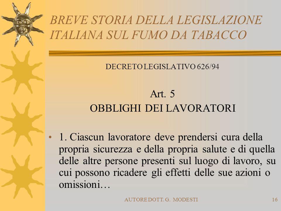 AUTORE DOTT. G. MODESTI16 BREVE STORIA DELLA LEGISLAZIONE ITALIANA SUL FUMO DA TABACCO DECRETO LEGISLATIVO 626/94 Art. 5 OBBLIGHI DEI LAVORATORI 1. Ci