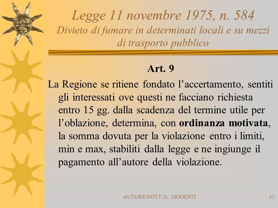 AUTORE DOTT. G. MODESTI33 Legge 11 novembre 1975, n. 584 Divieto di fumare in determinati locali e su mezzi di trasporto pubblico Art. 9 La Regione se