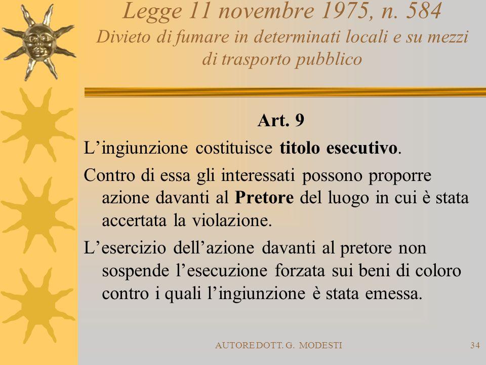 AUTORE DOTT. G. MODESTI34 Legge 11 novembre 1975, n. 584 Divieto di fumare in determinati locali e su mezzi di trasporto pubblico Art. 9 Lingiunzione
