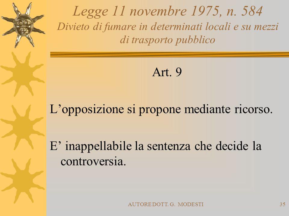 AUTORE DOTT. G. MODESTI35 Legge 11 novembre 1975, n. 584 Divieto di fumare in determinati locali e su mezzi di trasporto pubblico Art. 9 Lopposizione