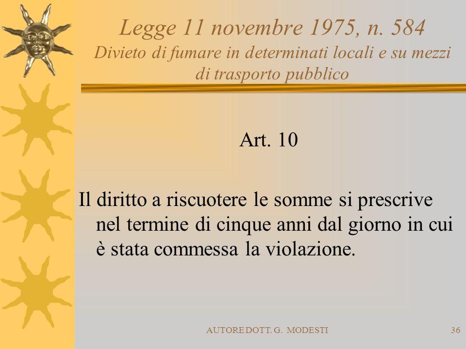 AUTORE DOTT. G. MODESTI36 Legge 11 novembre 1975, n. 584 Divieto di fumare in determinati locali e su mezzi di trasporto pubblico Art. 10 Il diritto a