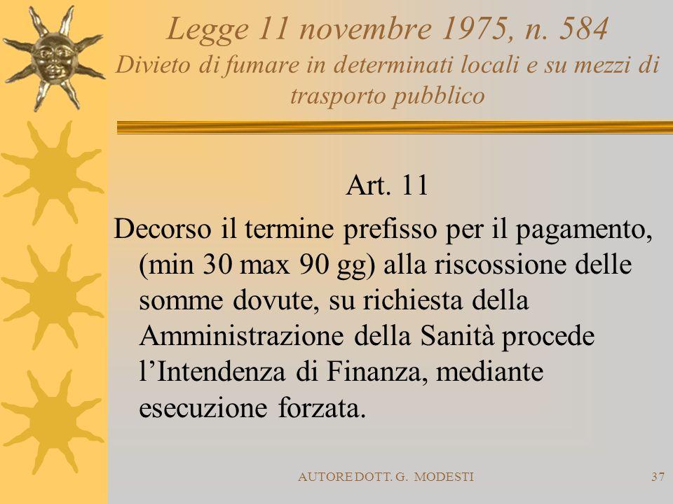 AUTORE DOTT. G. MODESTI37 Legge 11 novembre 1975, n. 584 Divieto di fumare in determinati locali e su mezzi di trasporto pubblico Art. 11 Decorso il t