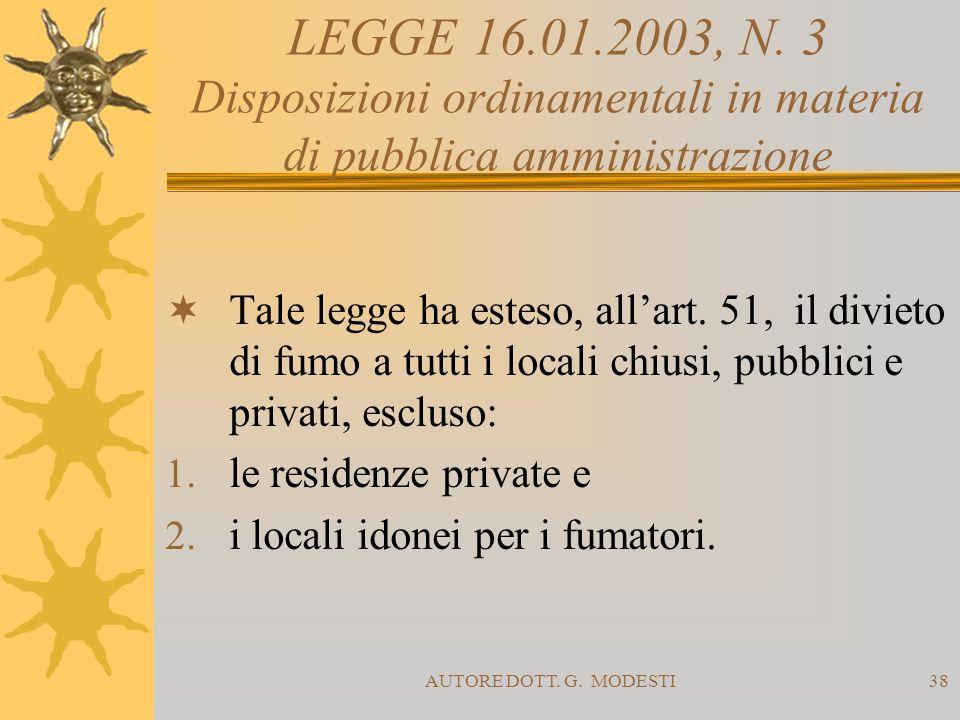 AUTORE DOTT. G. MODESTI38 LEGGE 16.01.2003, N. 3 Disposizioni ordinamentali in materia di pubblica amministrazione Tale legge ha esteso, allart. 51, i