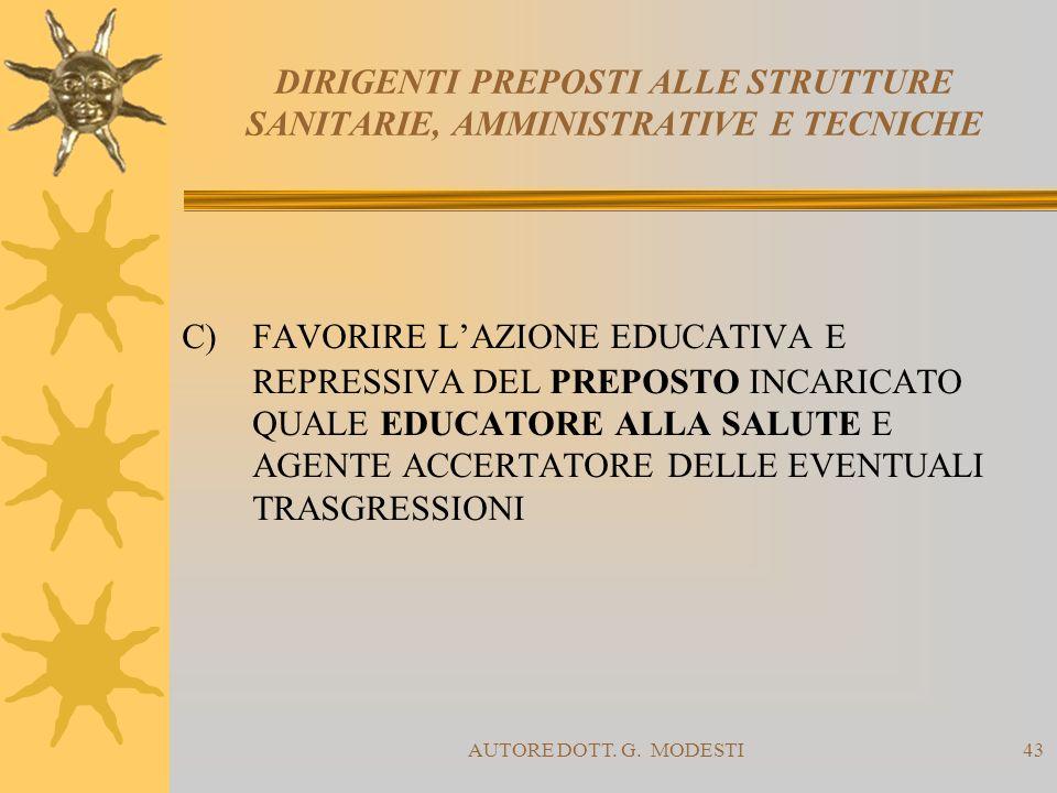 AUTORE DOTT. G. MODESTI43 DIRIGENTI PREPOSTI ALLE STRUTTURE SANITARIE, AMMINISTRATIVE E TECNICHE C) FAVORIRE LAZIONE EDUCATIVA E REPRESSIVA DEL PREPOS