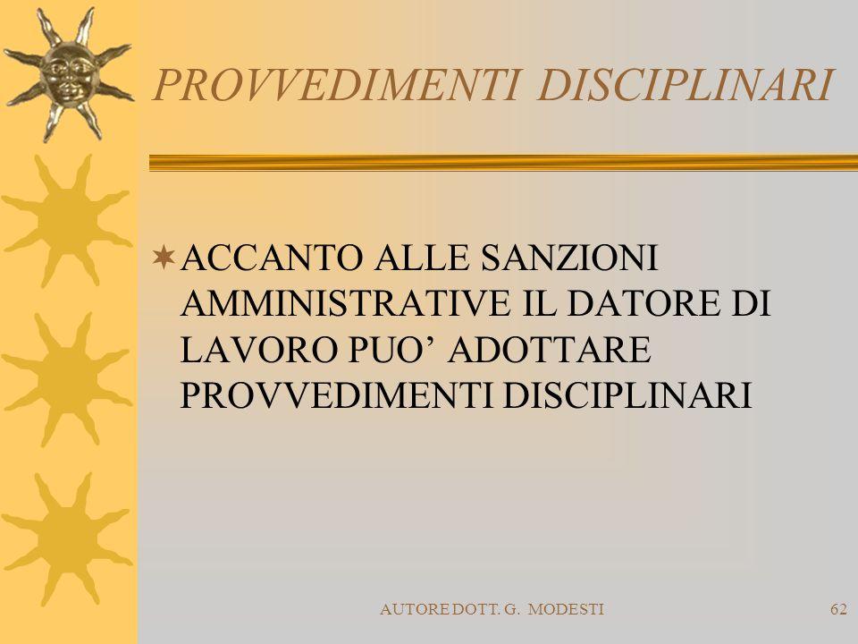 AUTORE DOTT. G. MODESTI62 PROVVEDIMENTI DISCIPLINARI ACCANTO ALLE SANZIONI AMMINISTRATIVE IL DATORE DI LAVORO PUO ADOTTARE PROVVEDIMENTI DISCIPLINARI
