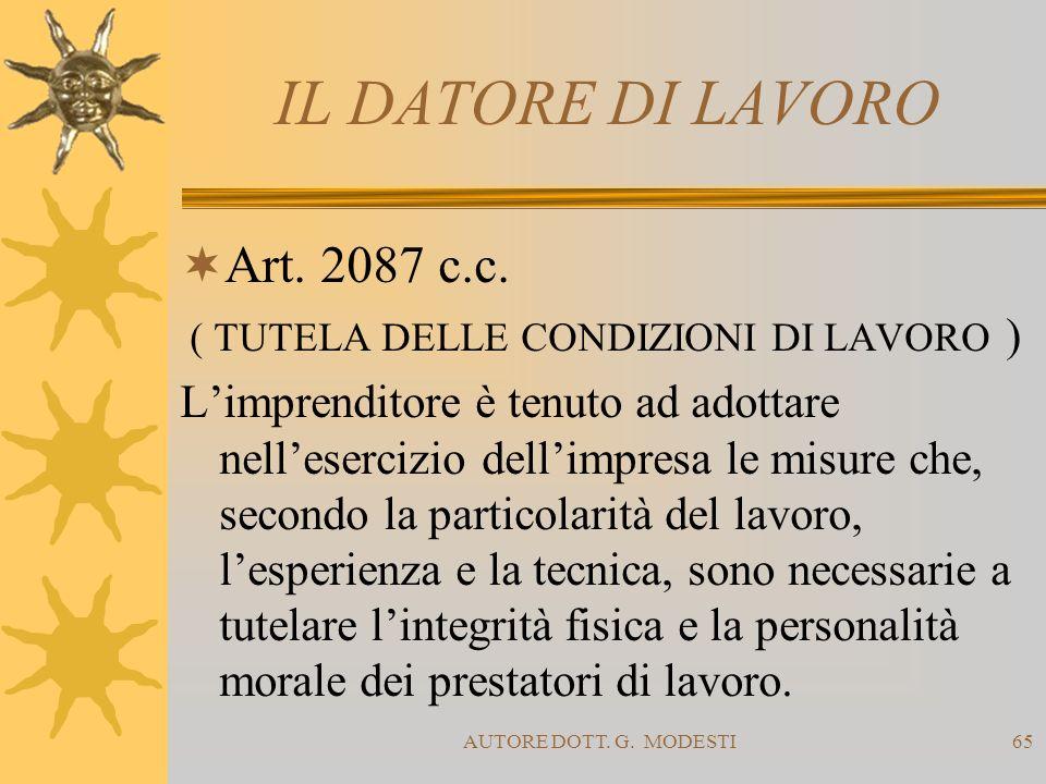 AUTORE DOTT. G. MODESTI65 IL DATORE DI LAVORO Art. 2087 c.c. ( TUTELA DELLE CONDIZIONI DI LAVORO ) Limprenditore è tenuto ad adottare nellesercizio de