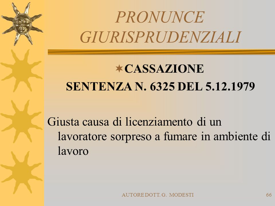 AUTORE DOTT. G. MODESTI66 PRONUNCE GIURISPRUDENZIALI CASSAZIONE SENTENZA N. 6325 DEL 5.12.1979 Giusta causa di licenziamento di un lavoratore sorpreso