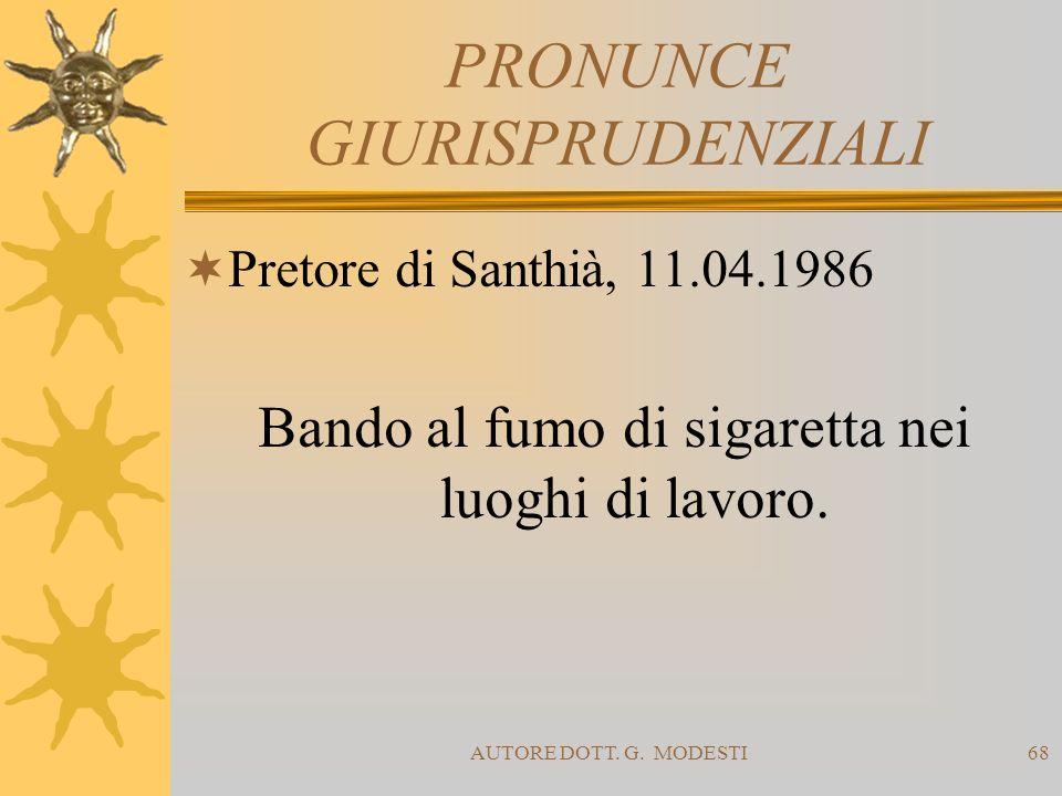 AUTORE DOTT. G. MODESTI68 PRONUNCE GIURISPRUDENZIALI Pretore di Santhià, 11.04.1986 Bando al fumo di sigaretta nei luoghi di lavoro.