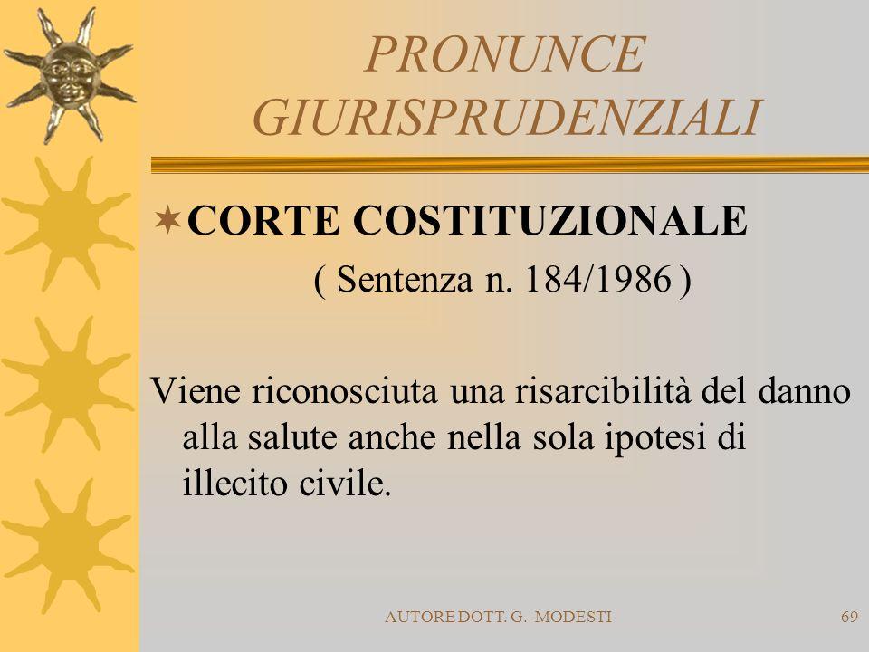 AUTORE DOTT. G. MODESTI69 PRONUNCE GIURISPRUDENZIALI CORTE COSTITUZIONALE ( Sentenza n. 184/1986 ) Viene riconosciuta una risarcibilità del danno alla