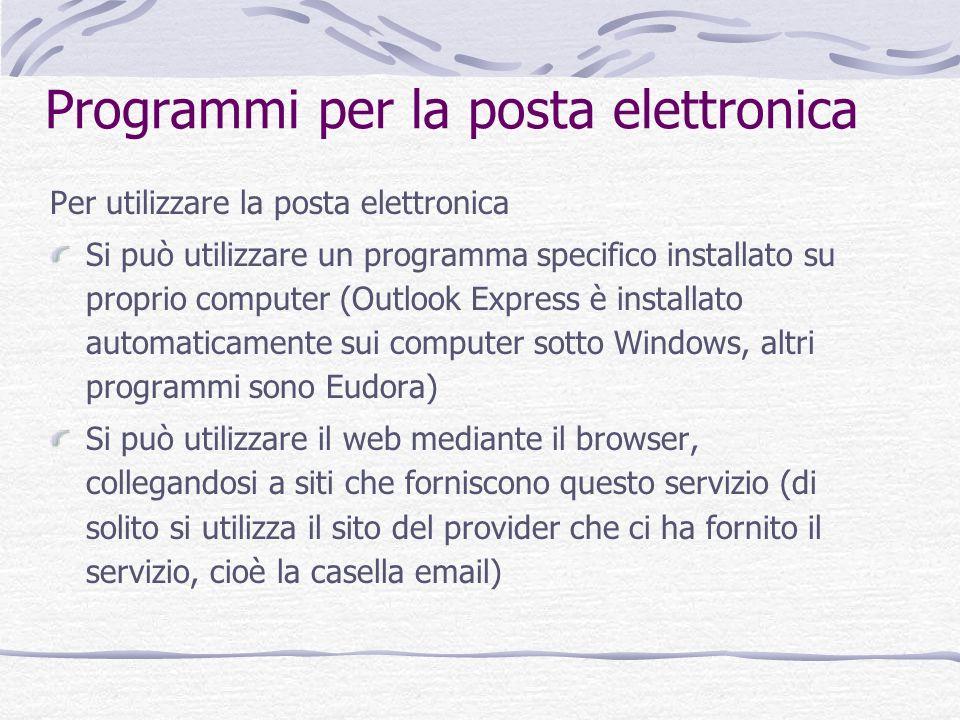 Programmi per la posta elettronica Per utilizzare la posta elettronica Si può utilizzare un programma specifico installato su proprio computer (Outloo