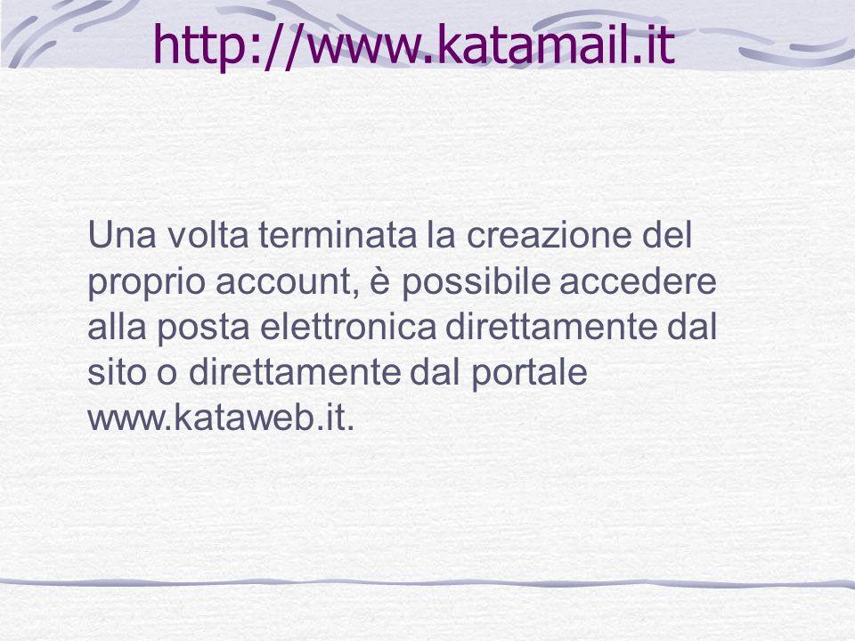 http://www.katamail.it Una volta terminata la creazione del proprio account, è possibile accedere alla posta elettronica direttamente dal sito o direttamente dal portale www.kataweb.it.