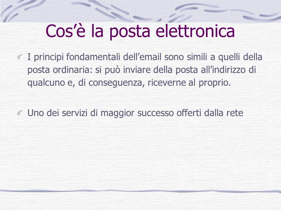 Cosè la posta elettronica I principi fondamentali dellemail sono simili a quelli della posta ordinaria: si può inviare della posta allindirizzo di qualcuno e, di conseguenza, riceverne al proprio.