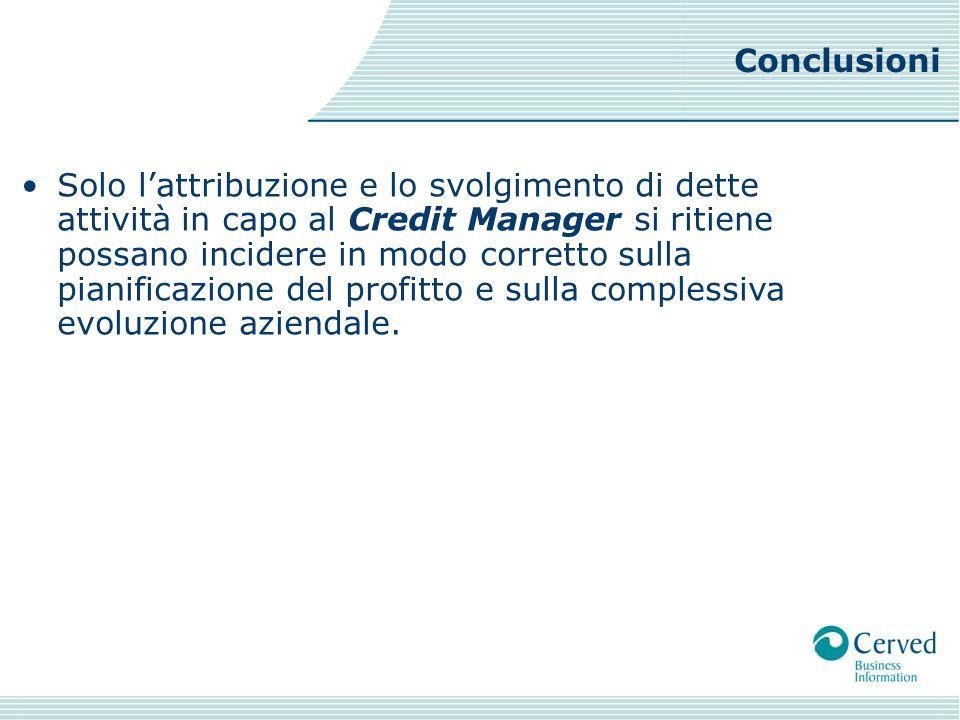 Solo lattribuzione e lo svolgimento di dette attività in capo al Credit Manager si ritiene possano incidere in modo corretto sulla pianificazione del profitto e sulla complessiva evoluzione aziendale.