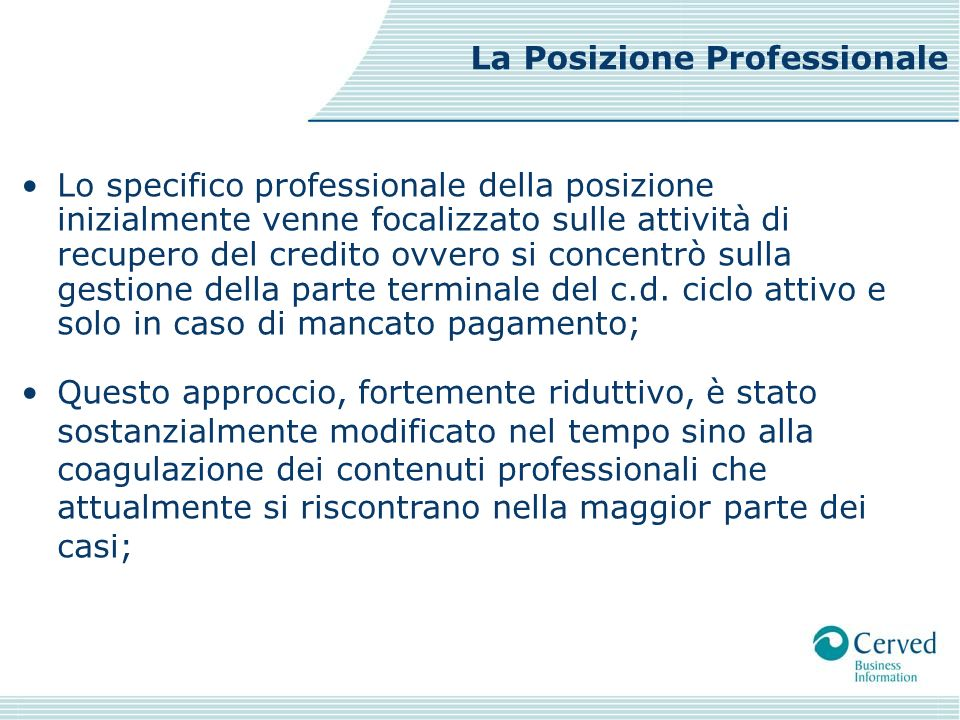Lo specifico professionale della posizione inizialmente venne focalizzato sulle attività di recupero del credito ovvero si concentrò sulla gestione de