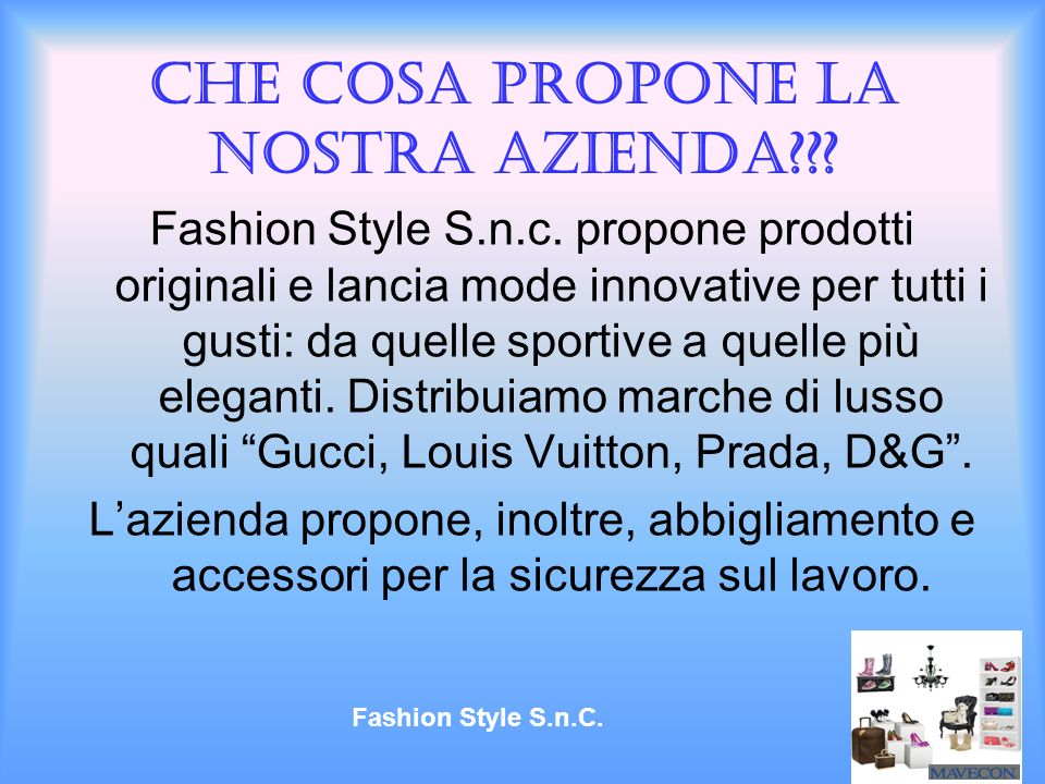 Che cosa propone la nostra azienda??? Fashion Style S.n.c. propone prodotti originali e lancia mode innovative per tutti i gusti: da quelle sportive a