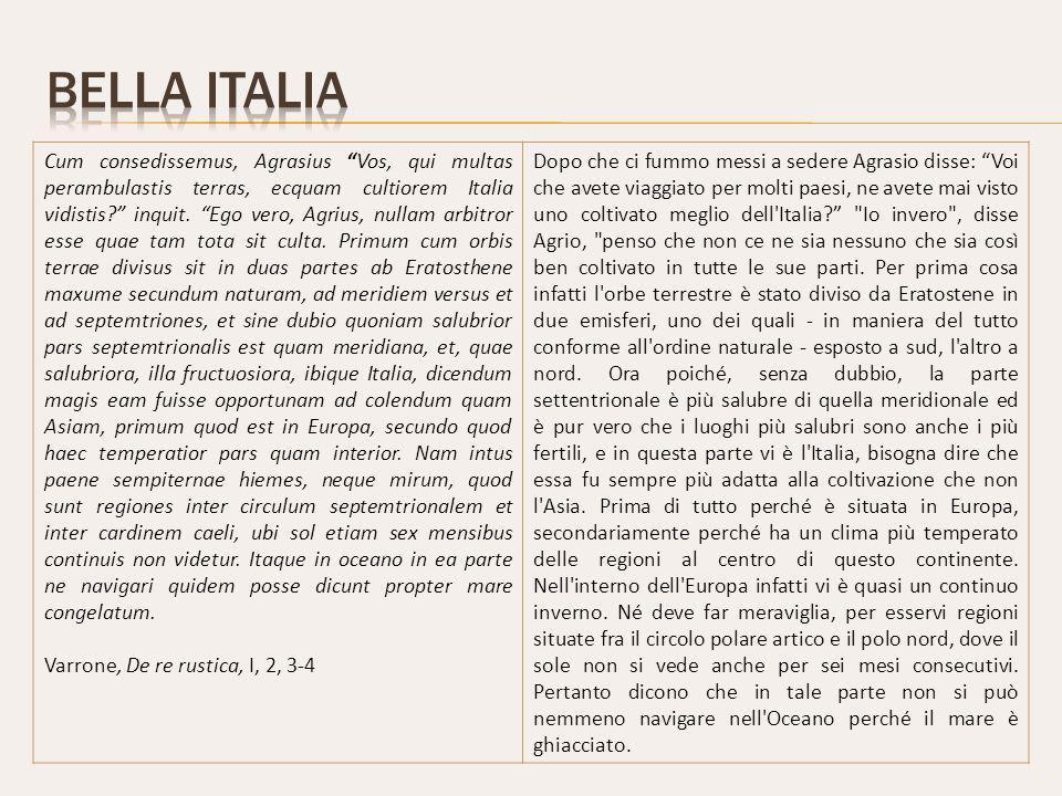 Cum consedissemus, Agrasius Vos, qui multas perambulastis terras, ecquam cultiorem Italia vidistis.