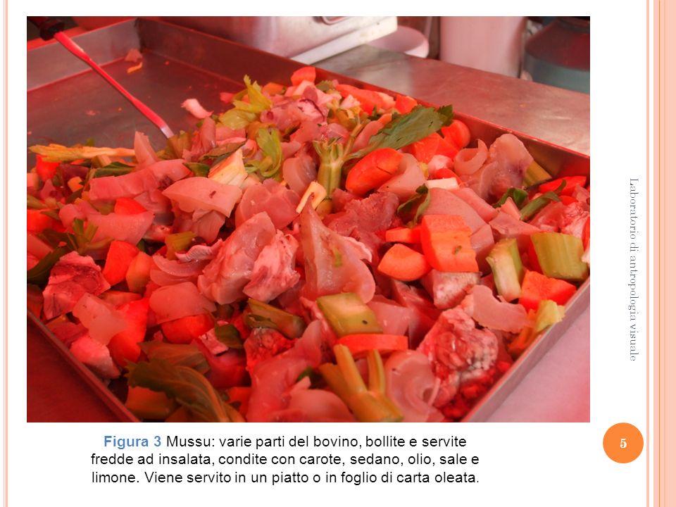 5 Laboratorio di antropologia visuale Figura 3 Mussu: varie parti del bovino, bollite e servite fredde ad insalata, condite con carote, sedano, olio,