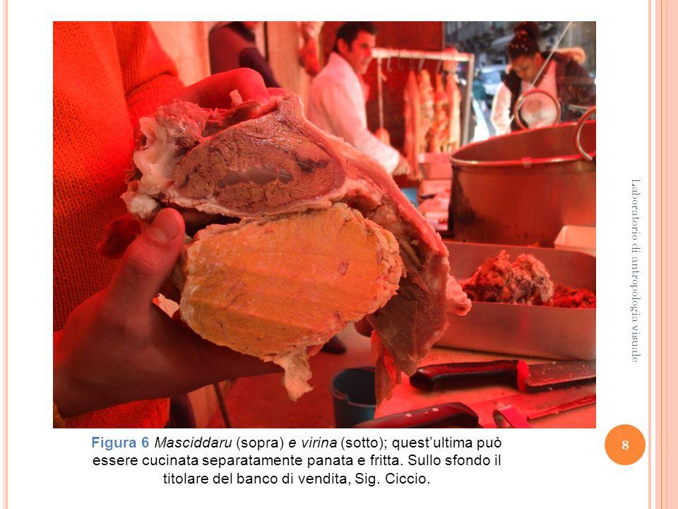 8 Laboratorio di antropologia visuale Figura 6 Masciddaru (sopra) e virina (sotto); questultima può essere cucinata separatamente panata e fritta. Sul