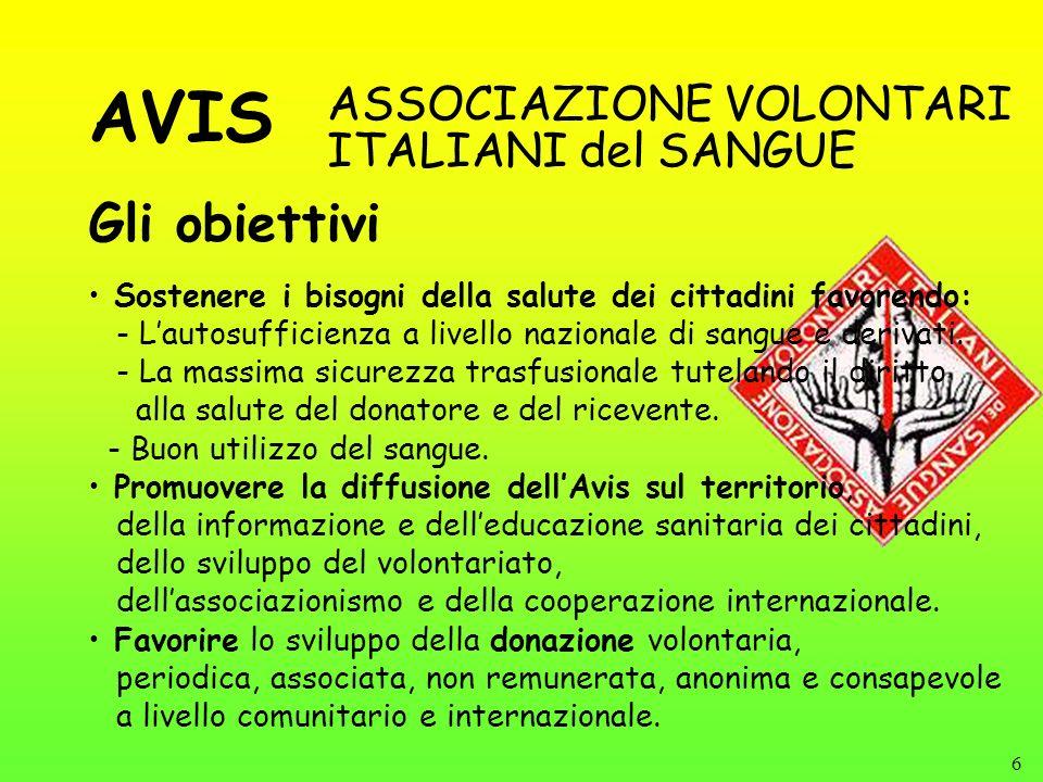 6 Gli obiettivi ASSOCIAZIONE VOLONTARI ITALIANI del SANGUE Sostenere i bisogni della salute dei cittadini favorendo: - Lautosufficienza a livello nazi