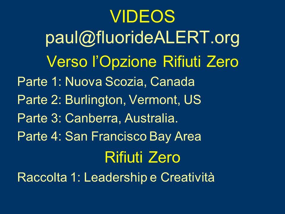 VIDEOS paul@fluorideALERT.org Verso lOpzione Rifiuti Zero Parte 1: Nuova Scozia, Canada Parte 2: Burlington, Vermont, US Parte 3: Canberra, Australia.