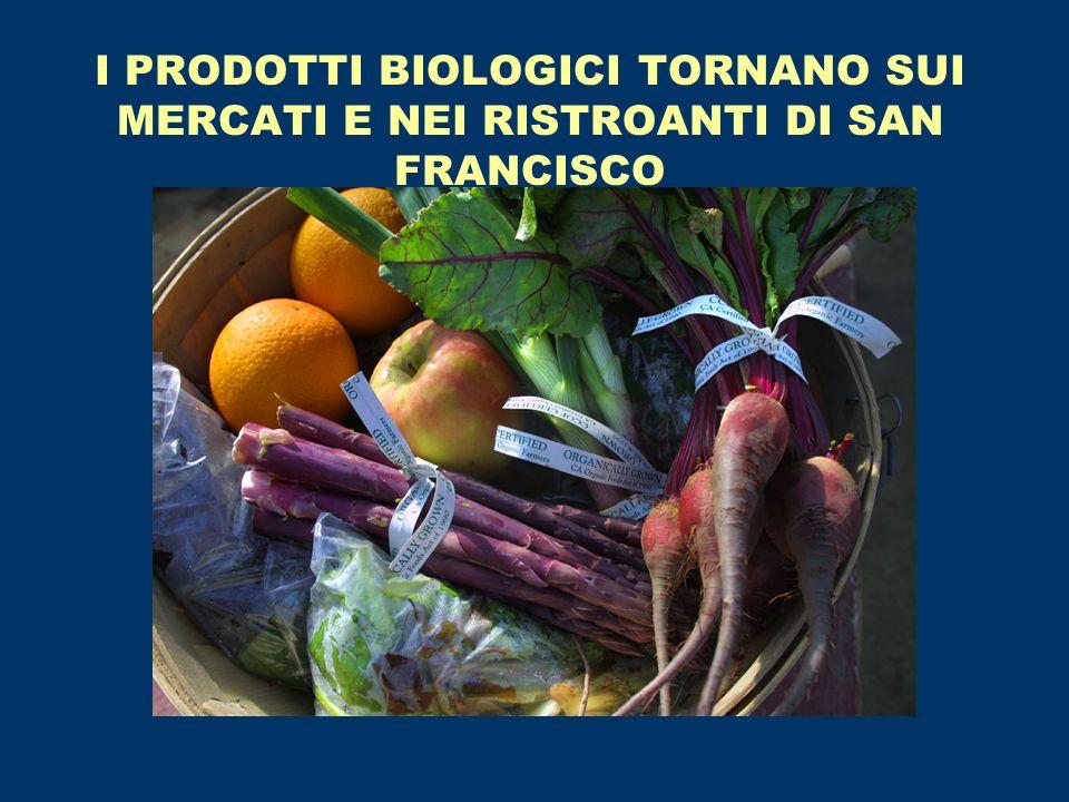I PRODOTTI BIOLOGICI TORNANO SUI MERCATI E NEI RISTROANTI DI SAN FRANCISCO