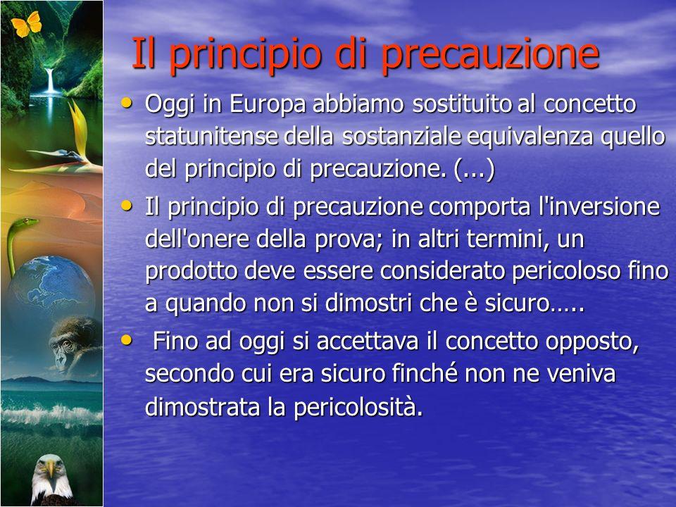 Il principio di precauzione Oggi in Europa abbiamo sostituito al concetto statunitense della sostanziale equivalenza quello del principio di precauzio
