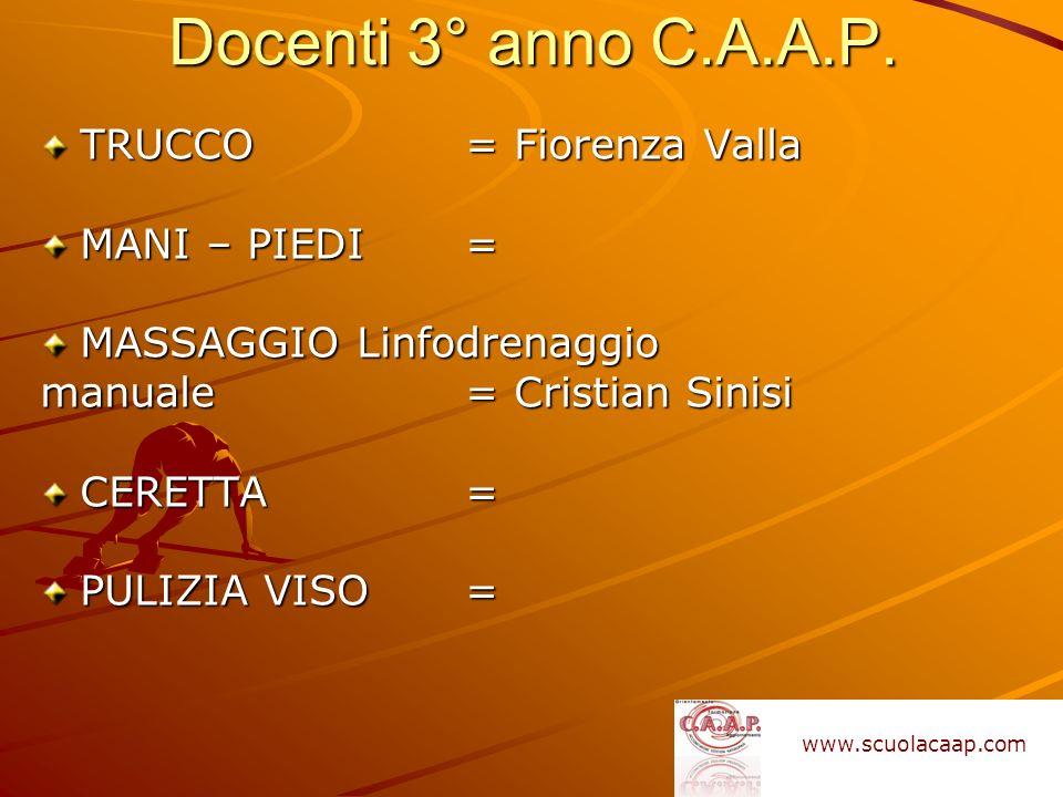 Docenti 3° anno C.A.A.P. TRUCCO = Fiorenza Valla MANI – PIEDI= MASSAGGIO Linfodrenaggio manuale = Cristian Sinisi CERETTA = PULIZIA VISO = www.scuolac
